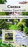 Cuenca Unanchor Travel Guide - Cuenca, Ecuador - A 3-Day Discovery Tour