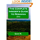 The Complete Insider's Guide to Romania: 2013