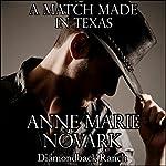 A Match Made in Texas: The Diamondback Ranch Series, Book 3   Anne Marie Novark