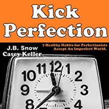 7 Healthy Habits for Perfectionists: Kick Perfection - Accept an Imperfect World: Transcend Mediocrity, Book 3 (       UNABRIDGED) by J.B. Snow, Casey Keller Narrated by Joe Bowen