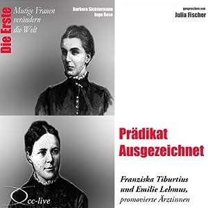 Prädikat Ausgezeichnet: Franziska Tiburtius und Emilie Lehmus (Mutige Frauen verändern die Welt) Hörbuch