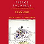 Fierce Pajamas: Selections from an Anthology of Humor Writing | David Remnick,Henry Finder, editors