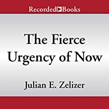 The Fierce Urgency of Now: Lyndon Johnson, Congress, and the Battle for the Great Society (       UNABRIDGED) by Julian E. Zelizer Narrated by Andrew Garman