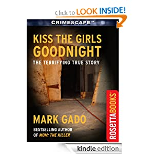 Kindle Daily Deal: Kiss The Girls Goodnight (Crimescape), by Mark Gado. Publisher: RosettaBooks (April 19, 2012)