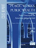 img - for Public Works, Public Wealth: New Directions for America's Infrastructure (CSIS Reports) book / textbook / text book