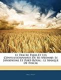 Le Diacre Paris Et Les Convulsionnaires De St.-Médard: Le Jansénisme Et Port-Royal ; Le Masque De Pascal (French Edition) (1146108362) by Valet, Paul