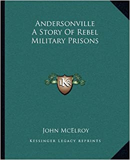 Andersonville a Story of Rebel Military, Mcelroy, John