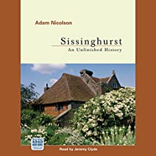 Sissinghurst: An Unfinished History | Livre audio Auteur(s) : Adam Nicolson Narrateur(s) : Jeremy Clyde