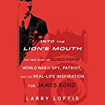 Into the Lion's Mouth: The True Story of Dusko Popov: Word War II Spy, Patriot, and the Real-Life Inspiration for James Bond | Larry Loftis