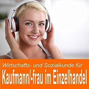 Wirtschafts- und Sozialkunde für Kaufmann / Kauffrau im Einzelhandel Hörbuch