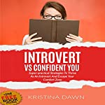 Introvert vs Confident You: Super-Practical Strategies to Thrive as an Introvert and Escape Your Comfort Zone | Kristina Dawn