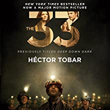 The 33: Deep Down Dark: The Untold Stories of 33 Men Buried in a Chilean Mine, and the Miracle That Set Them Free (       UNABRIDGED) by Héctor Tobar Narrated by Henry Leyva