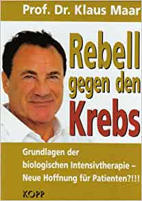 Rebell gegen den Krebs: Klaus Maar: 9783938516713: Amazon.com: Books