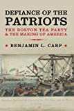 img - for Defiance of the Patriots: The Boston Tea Party and the Making of America book / textbook / text book