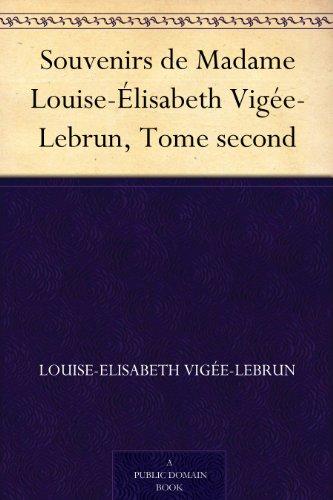Louise-Elisabeth Vigée-Lebrun - Souvenirs de Madame Louise-Élisabeth Vigée-Lebrun, Tome second