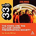 The Kinks' The Kinks Are the Village Green Preservation Society (33 1/3 Series) (       UNABRIDGED) by Andy Miller Narrated by Victor Bevine
