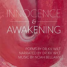 Innocence & Awakening Audiobook by Dr KV Wilt Narrated by Dr Kurt Wilt