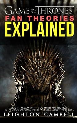 Game of Thrones Fan Theories Explained: Tyrion Targaryen, The Dornish Master Plan, Jon Snow's Origins, White Walkers, Aegon VI Is Real