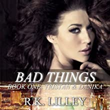 Bad Things: Tristan & Danika #1 Audiobook by R.K. Lilley Narrated by Sarah Naughton, Chris Ruen