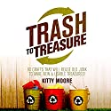 Trash to Treasure (3rd Edition): 90 Crafts That Will Reuse Old Junk to Make New & Usable Treasures! Audiobook by Kitty Moore Narrated by Grier Cooper