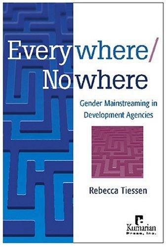 Everywhere/Nowhere: Gender Mainstreaming in Development Agencies