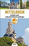 Mittelrhein: Ausflüge zu den schönsten Schlössern und Burgen