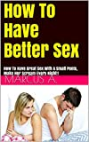 How To Have Better Sex: How To Have Great Sex With A Small Penis, Make Her Scream Every Night!!(Better sex, Better sex life, Small Penis,, Sex life, Sex, Does Size Matter, Romance, Love)