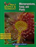 Holt Science & Technology: Microorganisms, Fungi, and Plants Course A (Holt Science & Technology [Short Course])