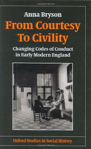 From Courtesy to Civility: Changing Codes of Conduct in Early Modern England (Oxford Studies in Social History) PDF