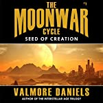 Seed of Creation: The MoonWar Cycle, #1 | Valmore Daniels
