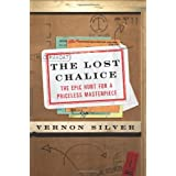The Lost Chalice: The Epic Hunt for a Priceless Masterpiece ~ Vernon Silver