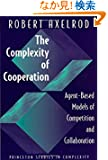 The Complexity of Cooperation: Agent-Based Models of Competition and Collaboration (Princeton Studies in Complexity)