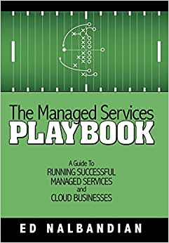 The Managed Services Playbook: A Guide To Running Successful Managed Services And Cloud Businesses