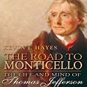 The Road to Monticello: The Life and Mind of Thomas Jefferson (       UNABRIDGED) by Kevin J. Hayes Narrated by David Baker