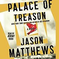 Palace of Treason: A Novel (       UNABRIDGED) by Jason Matthews Narrated by Jeremy Bobb
