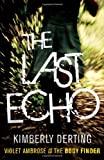 Kimberly Derting The Last Echo: Violet Ambrose is the Body Finder (Body Finder 3)