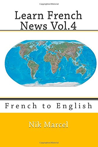 Learn French News Vol.4: French To English (Volume 4)