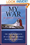 MY WAR: THE TRUE EXPERIENCES OF A U.S...