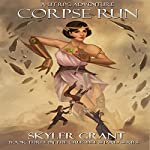 Corpse Run: A LitRPG Adventure: The Crucible Shard, Book 3 | Skyler Grant