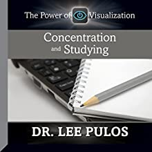 Concentration and Studying: The Power of Visualization  by Dr. Lee Pulos Narrated by Dr. Lee Pulos