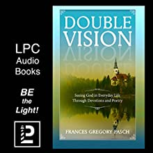 Double Vision: Seeing God in Everyday Life Through Devotions and Poetry (       UNABRIDGED) by Frances Gregory Pasch Narrated by Dorothy Deavers