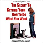 The Secret to Getting Your Dog to Do What You Want: Give Your Dog a Bone Series | JennaLee Gallicchio