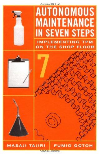 Autonomous Maintenance in Seven Steps: Implementing TPM on the Shop Floor