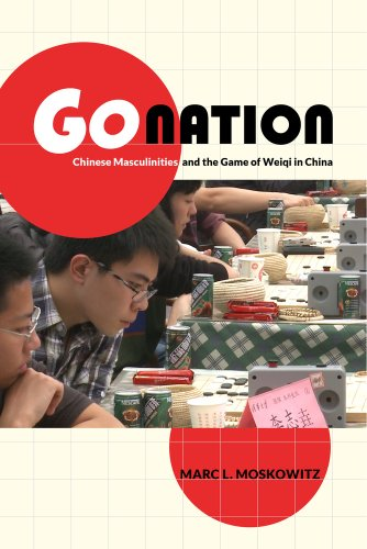 Go Nation: Chinese Masculinities and the Game of Weiqi in China (Asia: Local Studies / Global Themes)