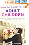 How to Raise Your Adult Children: Rea...
