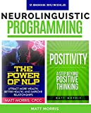 img - for Neurolinguistic Programming: The Power of NLP - Attract More Wealth, Better Health, And Improve Relationships, & Positivity - A Step Beyond Positive Thinking ... thinking, positive psychology Book 1) book / textbook / text book