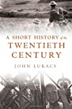 A Short History of the Twentieth Century (0674725360) by Lukacs, John