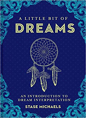 A Little Bit of Dreams: An Introduction to Dream Interpretation written by Stase Michaels