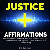 Justice Affirmations: Positive Daily Affirmations on Justice and Integrity Using the Law of Attraction, Self-Hypnosis, Guided Meditation and Sleep Learning