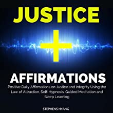 Justice Affirmations: Positive Daily Affirmations on Justice and Integrity Using the Law of Attraction, Self-Hypnosis, Guided Meditation and Sleep Learning  by Stephens Hyang Narrated by Dan McGowan